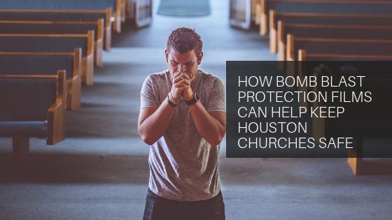bomb blast protection window film houston churches